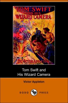 Tom Swift And His Wizard Camera, Or, Thrilling Adventures While Taking Moving Pictures (Dodo Press)