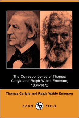 The Correspondence Of Thomas Carlyle And Ralph Waldo Emerson, 1834-1872 (Dodo Press)