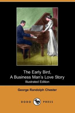 The Early Bird, A Business Man's Love Story (Illustrated Edition)
