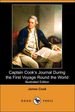 Captain Cook's Journal During the First Voyage Round the World (Illustrated Edition) (Dodo Press)