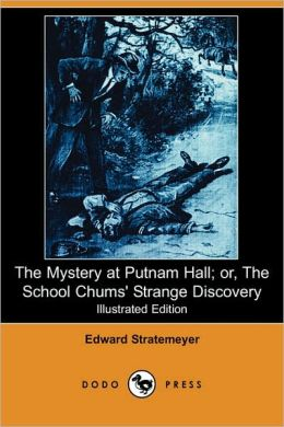 The Mystery At Putnam Hall; Or, The School Chums' Strange Discovery (Illustrated Edition)
