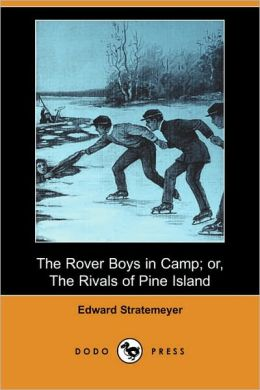 The Rover Boys In Camp; Or, The Rivals Of Pine Island