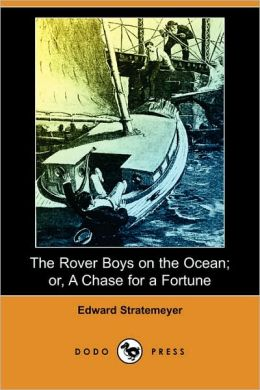 The Rover Boys On The Ocean; Or, A Chase For A Fortune (Dodo Press)