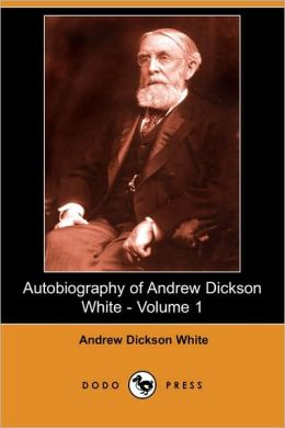 Autobiography Of Andrew Dickson White - Volume 1