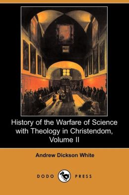 History of the Warfare of Science with Theology in Christendom, Volume II (Dodo Press)
