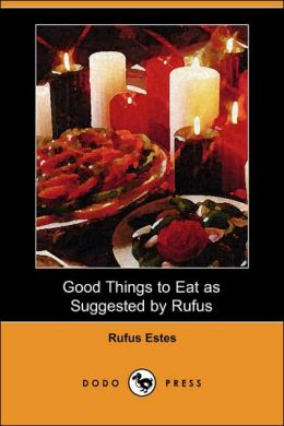 Good Things to Eat As Suggested by Rufus