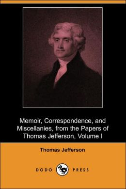 Memoir, Correspondence, and Miscellanies from the Papers of Thomas Jefferson