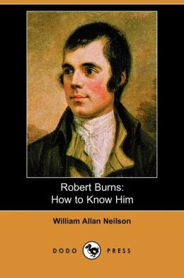Robert Burns: How to Know Him (Dodo Press)