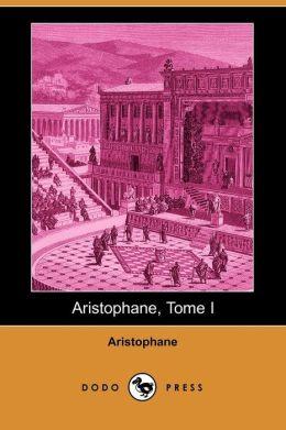 Aristophane, Tome I