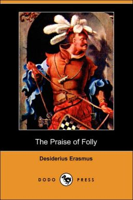 The Praise Of Folly (Dodo Press)
