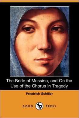 The Bride of Messina, and on the Use of the Chorus in Tragedy