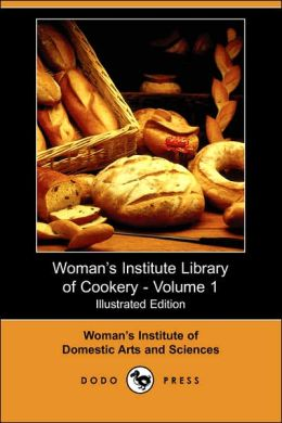 Woman's Institute Library of Cookery - Volume 1 (Illustrated Edition)