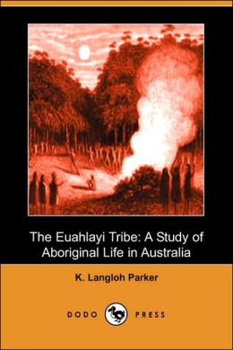 The Euahlayi Tribe: A Study of Aboriginal Life in Australia (Dodo Press)