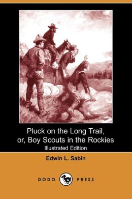 Pluck On The Long Trail, Or, Boy Scouts In The Rockies (Illustrated Edition)