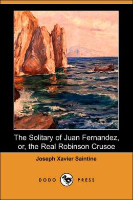 The Solitary of Juan Fernandez, or, the Real Robinson Crusoe