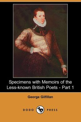 Specimens With Memoirs Of The Less-Known British Poets - Part 1
