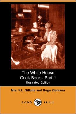 The White House Cook Book - Part 1 (Illustrated Edition)