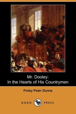 Mr. Dooley: In the Hearts of His Countrymen (Dodo Press)