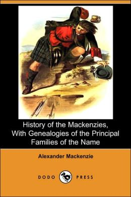 History of the MacKenzies, with Genealogies of the Principal Families of the Name