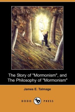 The Story of Mormonism , and the Philosophy of Mormonism