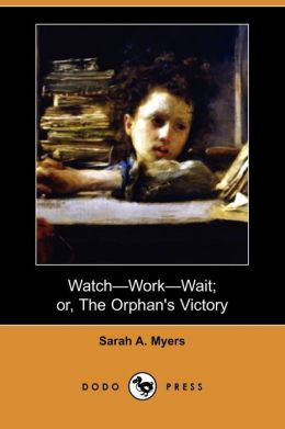 Watch-Work-Wait; Or, The Orphan's Victory