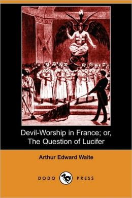 Devil-Worship In France; Or, The Question Of Lucifer