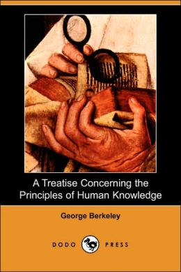 A Treatise Concerning The Principles Of Human Knowledge (Dodo Press)