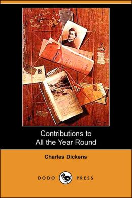 Contributions to All the Year Round (Dodo Press)