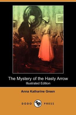 The Mystery Of The Hasty Arrow (Illustrated Edition)