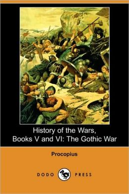 History of the Wars, Books V and VI: The Gothic War (Dodo Press)
