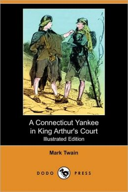 A Connecticut Yankee In King Arthur's Court (Illustrated Edition)