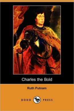 Charles the Bold (Illustrated Edition) (Dodo Press)