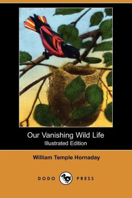 Our Vanishing Wild Life (Illustrated Edition) (Dodo Press)
