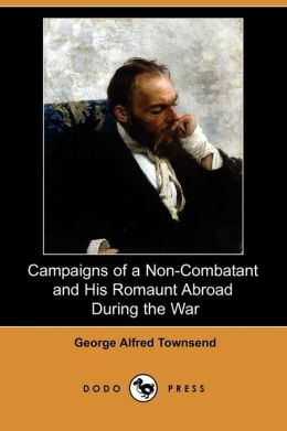 Campaigns Of A Non-Combatant And His Romaunt Abroad During The War