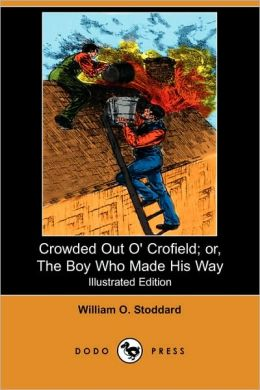 Crowded Out O' Crofield; Or, The Boy Who Made His Way (Illustrated Edition) (Dodo Press)