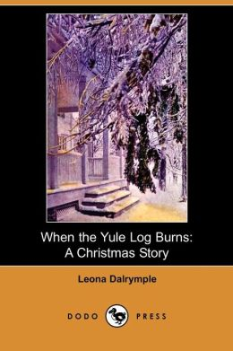 When the Yule Log Burns: A Christmas Story (Dodo Press)