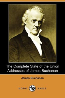 The Complete State Of The Union Addresses Of James Buchanan