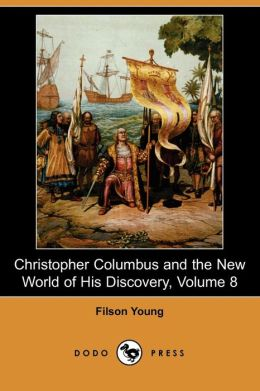 Christopher Columbus And The New World Of His Discovery Volume 8 Filson Young