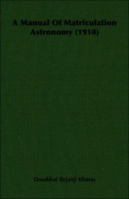 A Manual Of Matriculation Astronomy (1910)