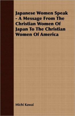 Japanese Women Speak - A Message From The Christian Women Of Japan To The Christian Women Of America