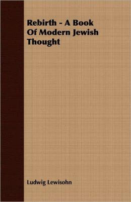 Rebirth - A Book Of Modern Jewish Thought