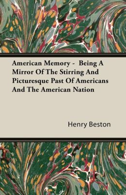 American Memory - Being a Mirror of the Stirring and Picturesque past of Americans and the American Nation