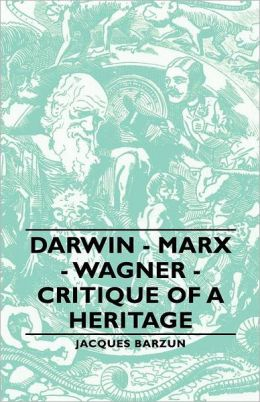 Darwin, Marx, Wagner: Critique of a Heritage