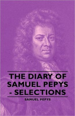 The Diary Of Samuel Pepys - Selections