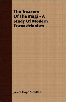 Treasure of the Magi - a Study of Modern Zoroastrianism