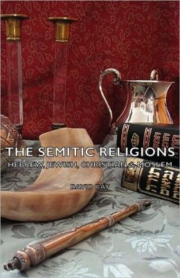 The Semitic Religions - Hebrew, Jewish, Christian & Moslem