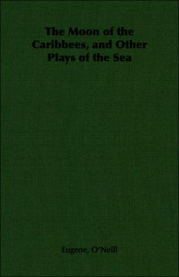 Moon of the Caribbees, and Other Plays of the Sea