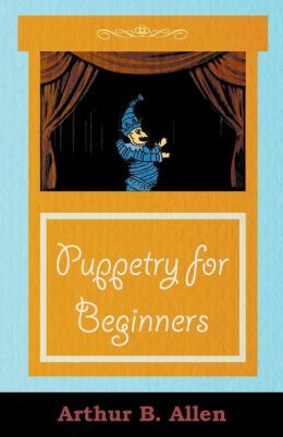 Puppetry for Beginners (Puppets and Puppet