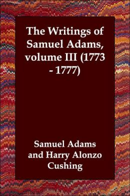 Writings of Samuel Adams Volume Iii 17