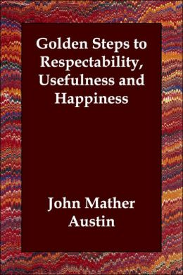 Golden Steps To Respectability, Usefulness And Happiness